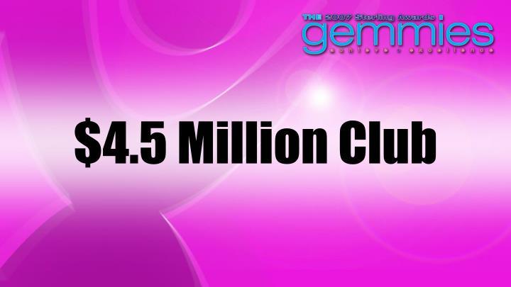 $4.5 Million Club