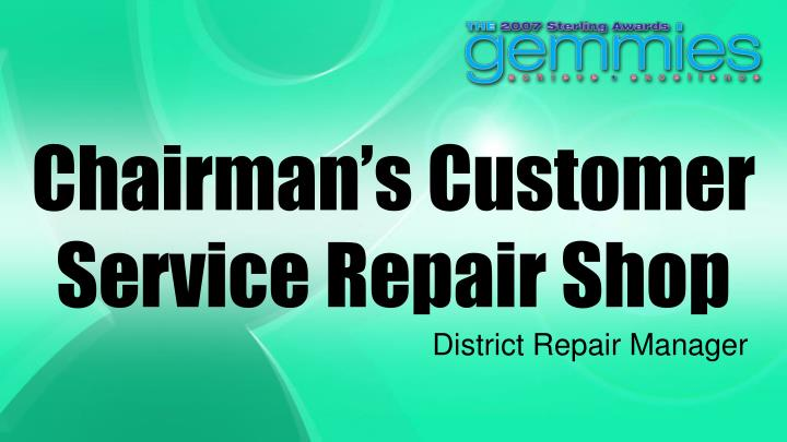 Chairman's Customer Service Repair Shop