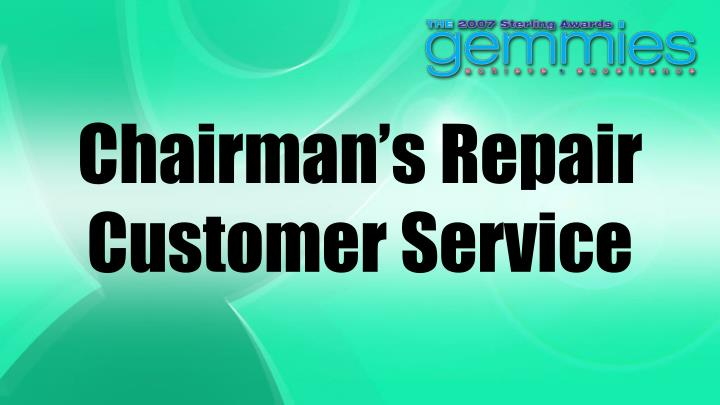 Chairman's Repair Customer Service