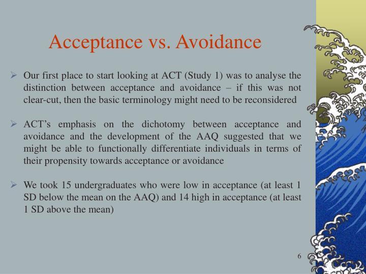 Acceptance vs. Avoidance