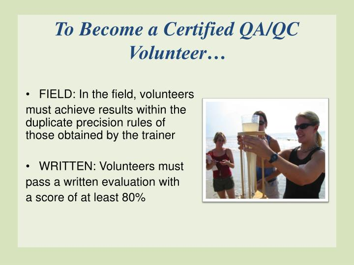 To Become a Certified QA/QC Volunteer…