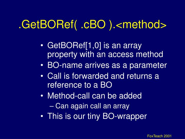 .GetBORef( .cBO ).<method>