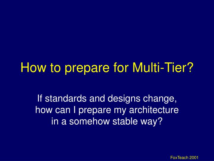 How to prepare for Multi-Tier?