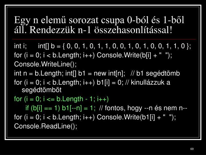 Egy n elemű sorozat csupa 0-ból és 1-ből áll. Rendezzük n-1 összehasonlítással!