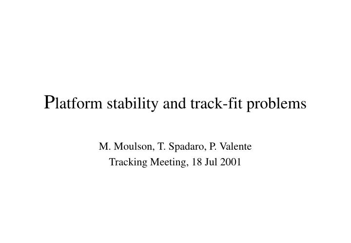 P latform stability and track fit problems