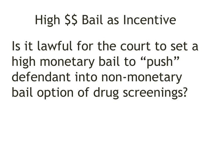 High $$ Bail as Incentive