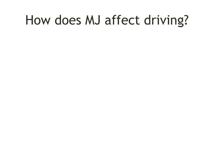 How does MJ affect driving?