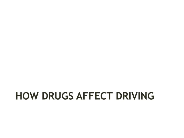 HOW DRUGS AFFECT DRIVING