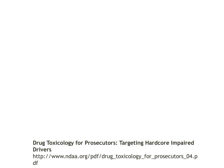 Drug Toxicology for Prosecutors: Targeting Hardcore Impaired Drivers