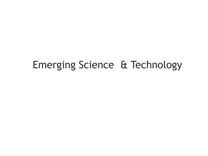 Emerging Science  & Technology