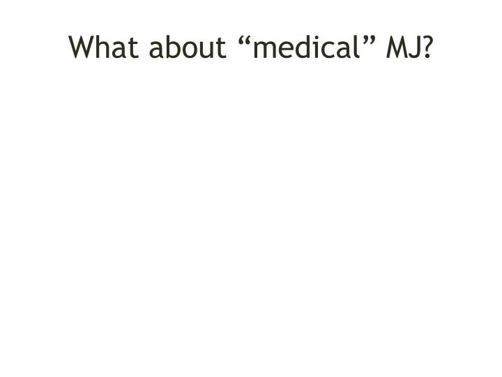 "What about ""medical"" MJ?"