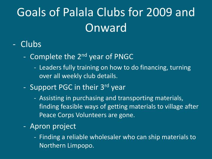Goals of Palala Clubs for 2009 and Onward
