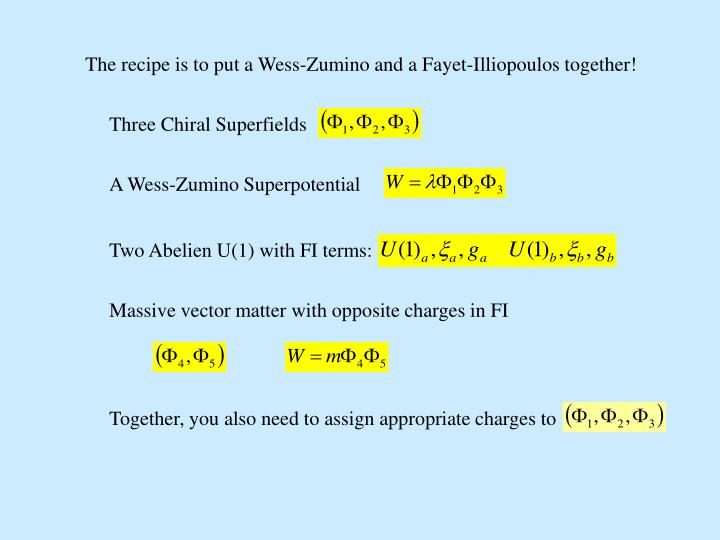The recipe is to put a Wess-Zumino and a Fayet-Illiopoulos together!