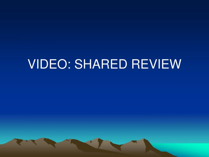 VIDEO: SHARED REVIEW