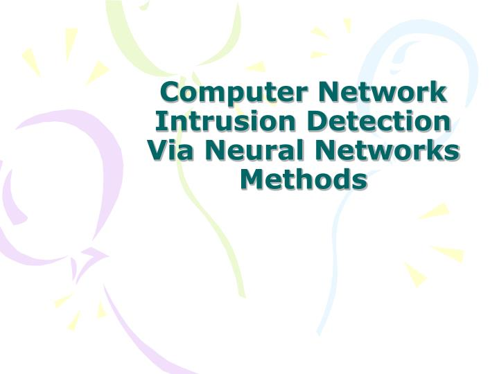 Computer Network Intrusion Detection Via Neural Networks Methods