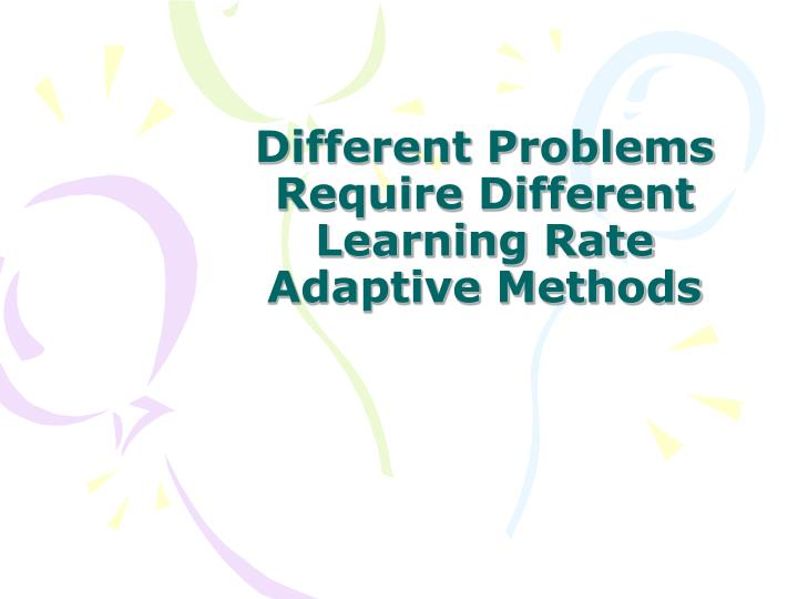 Different Problems Require Different Learning Rate Adaptive Methods