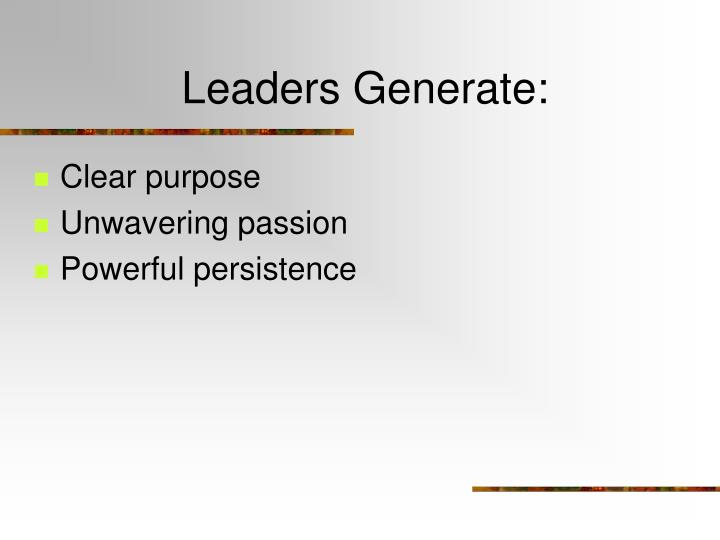 Leaders Generate:
