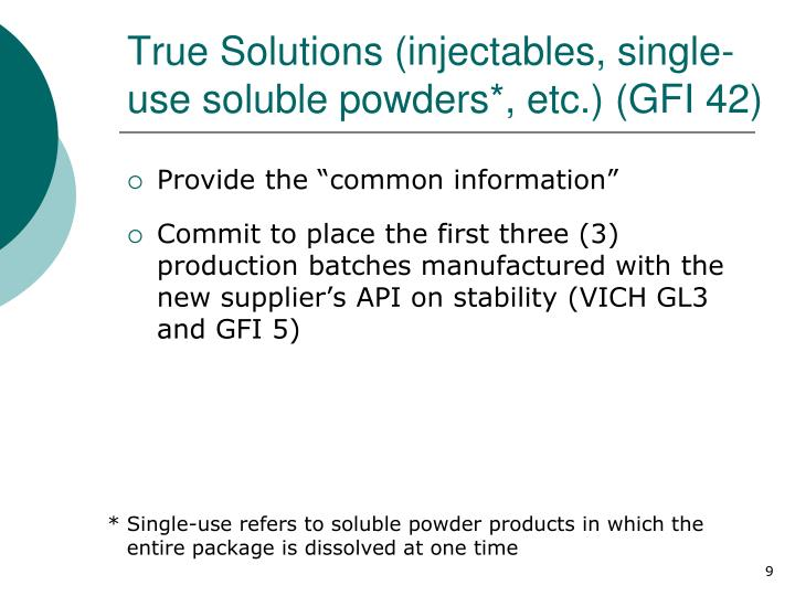 True Solutions (injectables, single-use soluble powders*, etc.) (GFI 42)