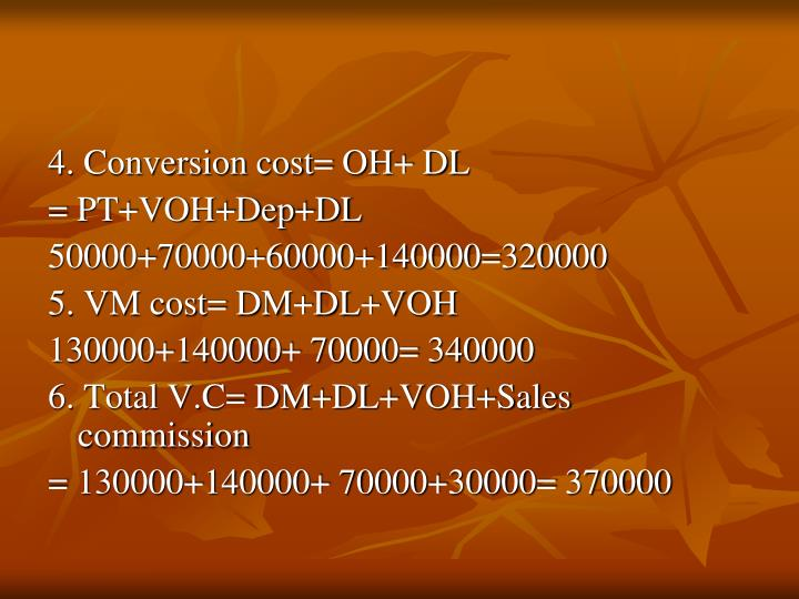 4. Conversion cost= OH+ DL