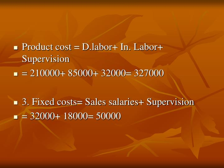 Product cost = D.labor+ In. Labor+ Supervision