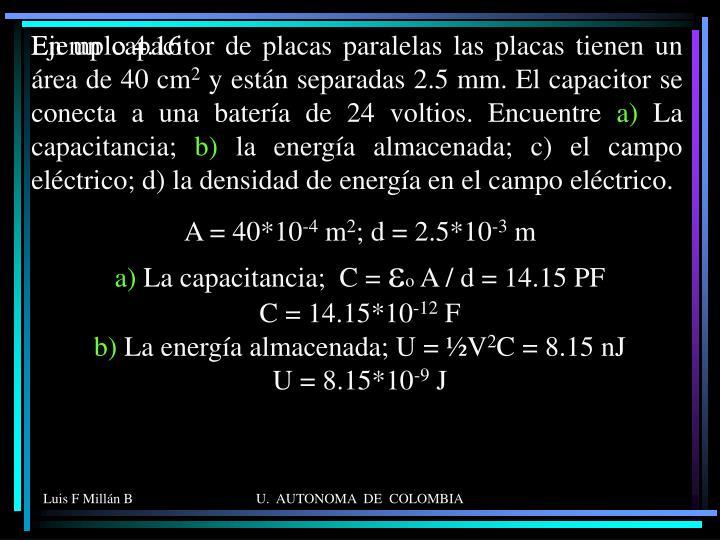 En un capacitor de placas paralelas las placas tienen un área de 40 cm