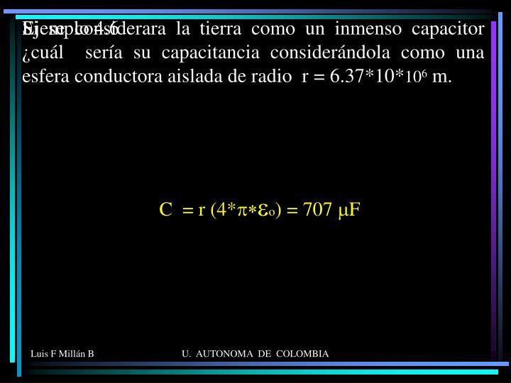 Si se considerara la tierra como un inmenso capacitor ¿cuál  sería su capacitancia considerándola como una esfera conductora aislada de radio