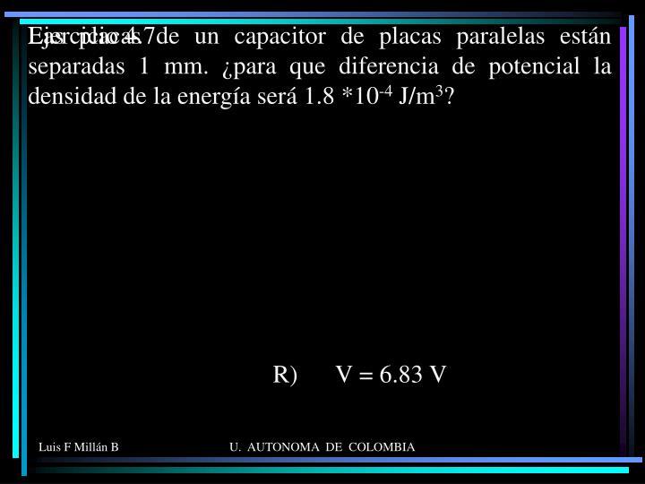 Las placas de un capacitor de placas paralelas están separadas 1 mm. ¿para que diferencia de potencial la densidad de la energía será 1.8