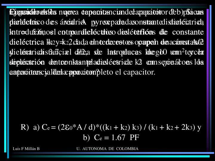 Consideremos que tenemos un capacitor de placas paralelas de área A y separadas una distancia d, introducimos en paralelo dos dieléctricos de constante dieléctrica k