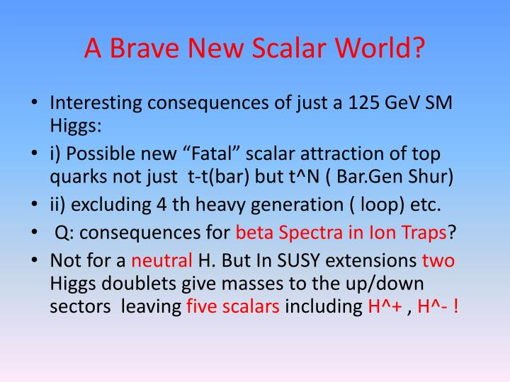 A Brave New Scalar World?
