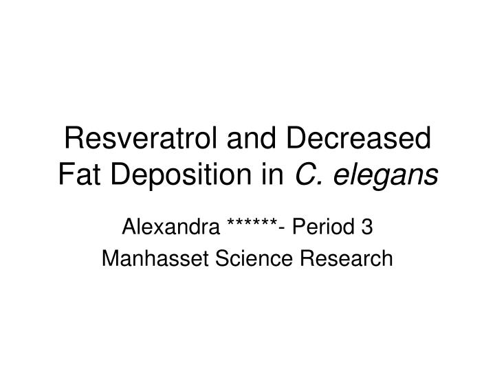 Resveratrol and decreased fat deposition in c elegans