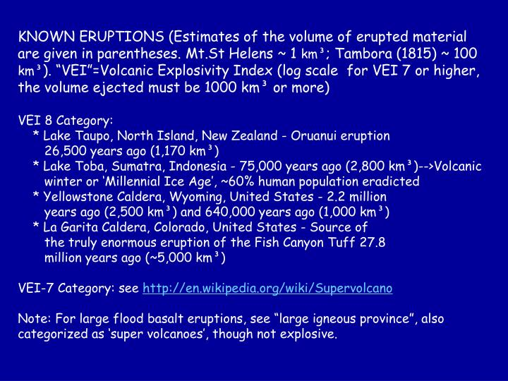 KNOWN ERUPTIONS (Estimates of the volume of erupted material are given in parentheses. Mt.St Helens ~ 1