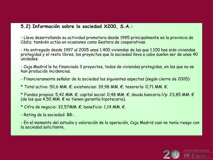 5.2) Información sobre la sociedad X200, S.A.: