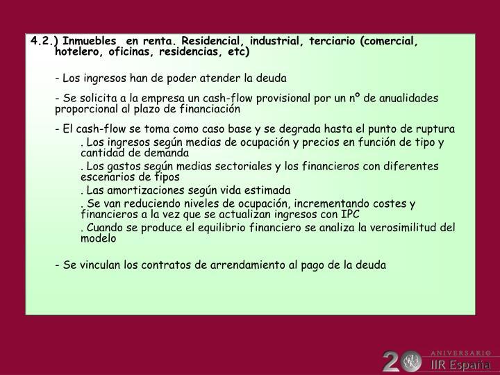 4.2.) Inmuebles  en renta. Residencial, industrial, terciario (comercial,    hotelero, oficinas, residencias, etc)