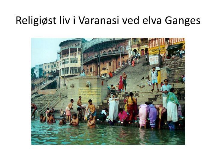 Religiøst liv i Varanasi ved elva Ganges