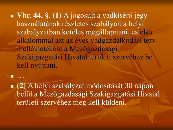 Vhr. 44. §. (1)