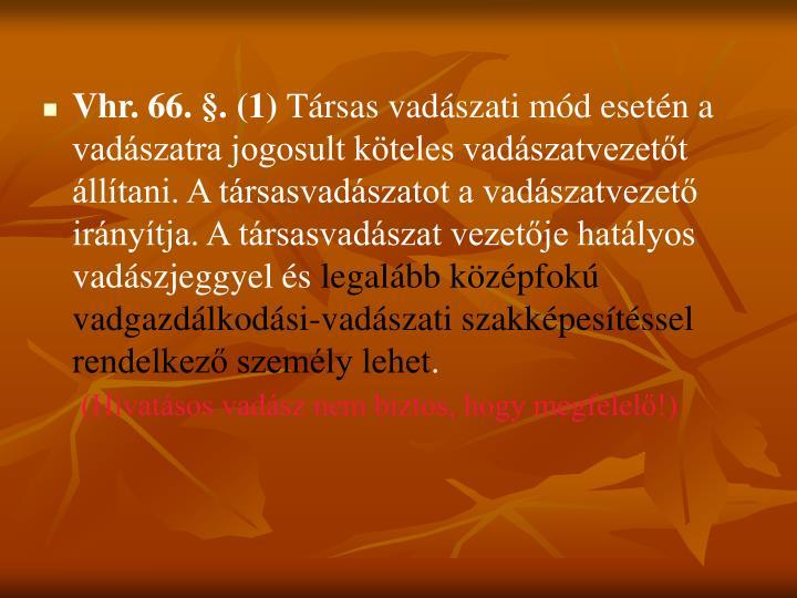 Vhr. 66. §. (1)