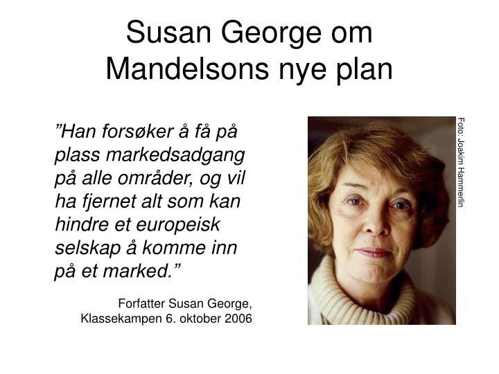 Susan George om Mandelsons nye plan