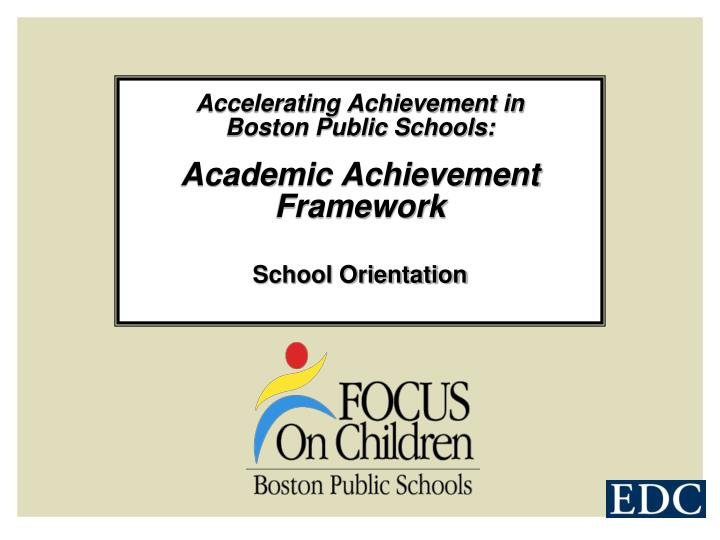 Accelerating achievement in boston public schools academic achievement framework school orientation