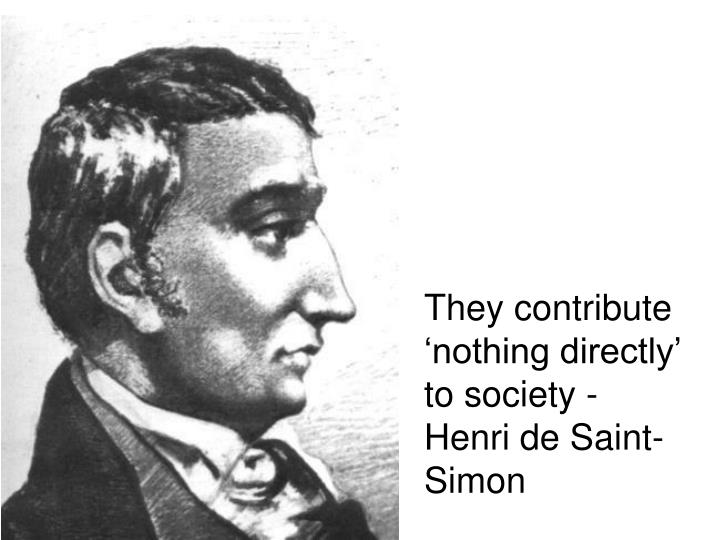 They contribute 'nothing directly'  to society - Henri de Saint-Simon