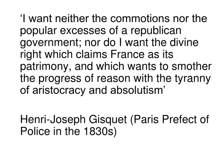'I want neither the commotions nor the popular excesses of a republican government; nor do I want the divine right which claims France as its patrimony, and which wants to smother the progress of reason with the tyranny of aristocracy and absolutism'