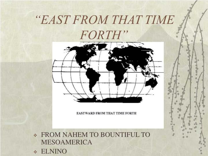 """EAST FROM THAT TIME FORTH"""