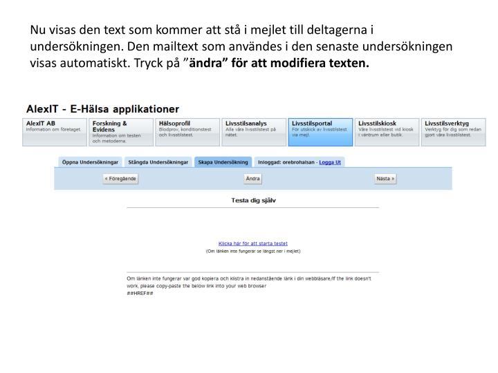 """Nu visas den text som kommer att stå i mejlet till deltagerna i undersökningen. Den mailtext som användes i den senaste undersökningen visas automatiskt. Tryck på """""""