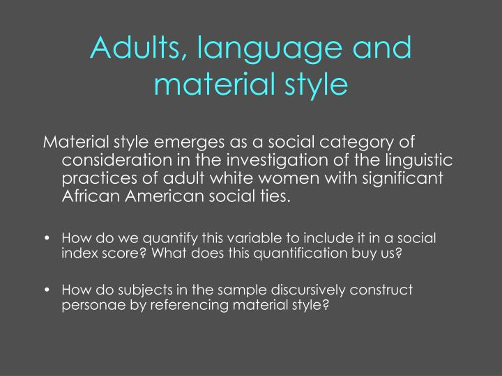 Adults, language and material style