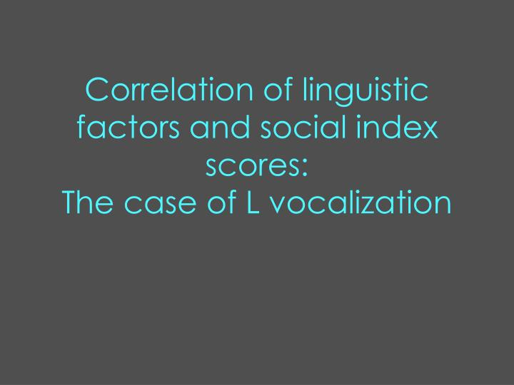 Correlation of linguistic factors and social index scores: