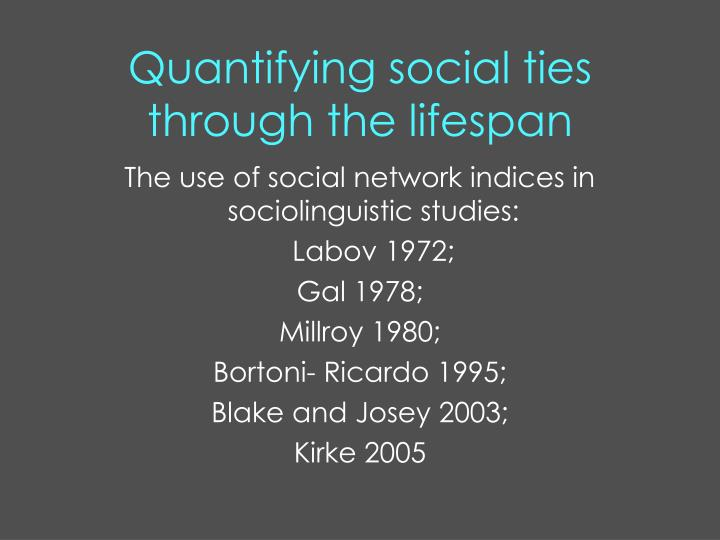 Quantifying social ties through the lifespan