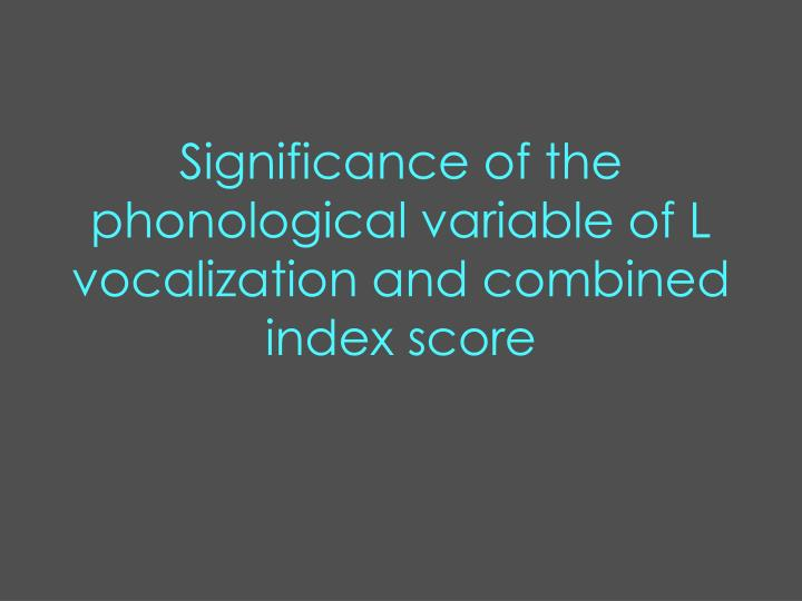 Significance of the phonological variable of L vocalization and combined index score