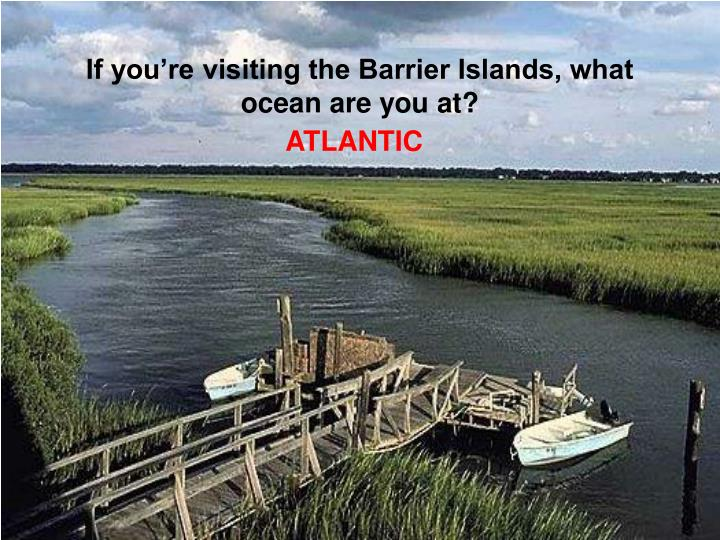 If you're visiting the Barrier Islands, what ocean are you at?