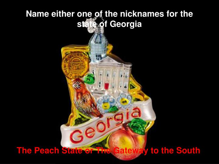 Name either one of the nicknames for the state of Georgia