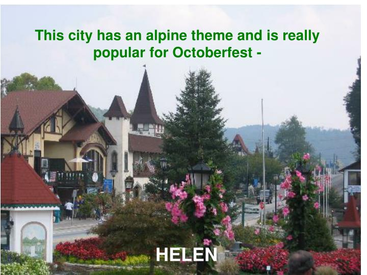 This city has an alpine theme and is really popular for Octoberfest -