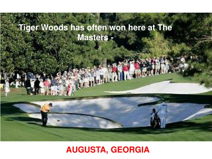 Tiger Woods has often won here at The Masters -